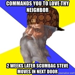 Scumbag God - commands you to love thy neighbor  2 weeks later scumbag steve moves in next door