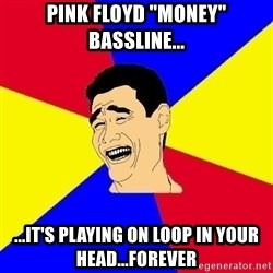 "journalist - pink floyd ""Money"" bassline... ...IT'S playing on loop in your head...forever"