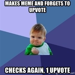 Success Kid - Makes meme and forgets to upvote checks again, 1 upvote