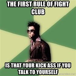 Disruptive Durden - the first rule of fight club is that your kick ass if you talk to yourself