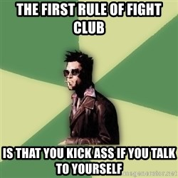 Disruptive Durden - the first rule of fight club is that you kick ass if you talk to yourself