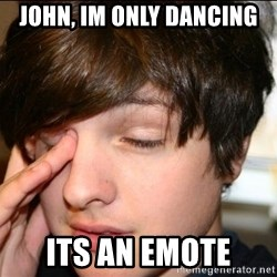 Sleepy Sam Webb - john, im only dancing its an emote
