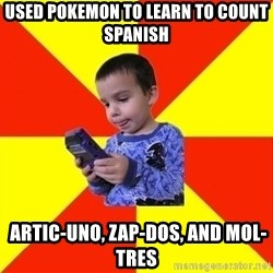 Pokemon Idiot - used pokemon to learn to count spanish  Artic-uno, Zap-dos, and Mol-tres