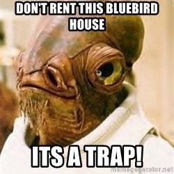 Its A Trap - Don't rent this bluebird house its a trap!