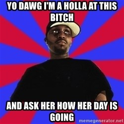Sensitive Gangsta - yo dawg i'm a holla at this bitch and ask her how her day is going