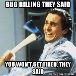 Patrick Bateman With Axe - bug billing they said you won't get fired, they said