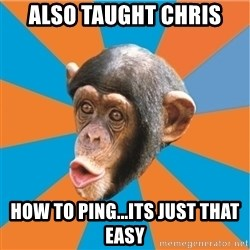 Stupid Monkey - also taught chris how to ping...its just that easy