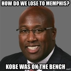 mikebrown1 - HOW DO WE LOSE TO MEMPHIS? KOBE WAS ON THE BENCH