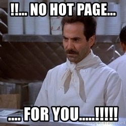 soup nazi - !!... no hot page... .... for you.....!!!!!