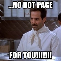 soup nazi - ...no hot page  for you!!!!!!!