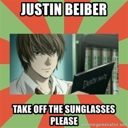 death note - Justin beiber take off the sunglasses please