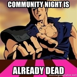 You are already dead - Community Night is already dead