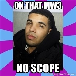 YOLO Drake - On that mW3 NO SCOPE