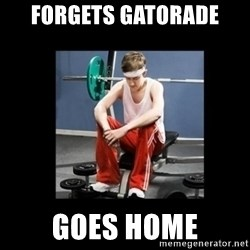 Annoying Gym Newbie - forgets gatorade goes home