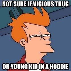 Futurama Fry - not sure if vicious thug or young kid in a hoodie