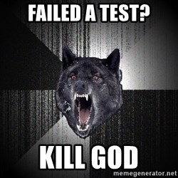 Insanity Wolf - failed a test? kill god