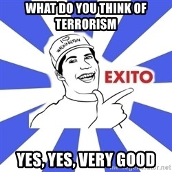 Exito Open English - what do you think of terrorism yes, yes, very good