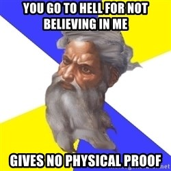 Advice God - You go to hell for not believing in me gives no physical proof