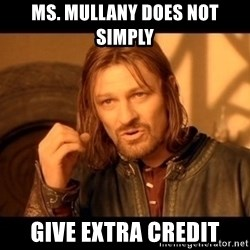 Lord Of The Rings Boromir One Does Not Simply Mordor - Ms. Mullany does not simply  give extra credit