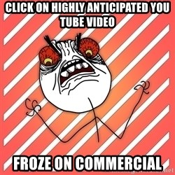 iHate - click on highly anticipated you tube video froze on commercial