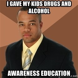Successful Black Man - I gave my kids drugs and alcohol awareness education