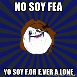Forever Alone Girl - no soy fea yo soy f.or e.ver a.lone