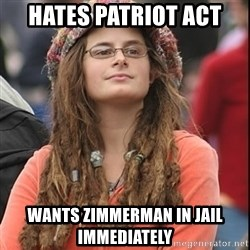 College Liberal - Hates patriot act wants zimmerman in jail immediately