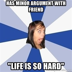 "Annoying Facebook Girl - has minor argument with friend ""life is so hard"""