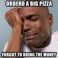 cryingblackman - orderd a big pizza forgot to bring the money