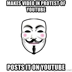 Anon - Makes video in protest of youtube posts it on youtube