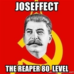 Stalin Says - JOSEFFECT the reaper 80  level