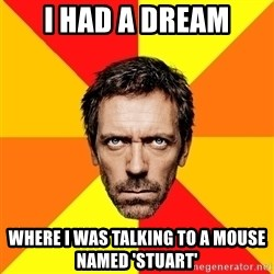 Diagnostic House - I Had a dream where i was talking to a mouse named 'stuart'