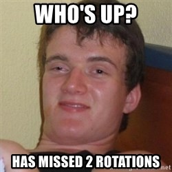 Really highguy - Who's UP? has missed 2 rotations