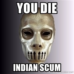 Typical Death Eater - You DIE Indian scum