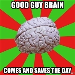 Good Guy Brain - Good guy brain comes and saves the day