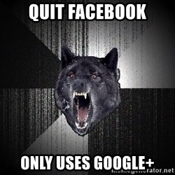 Insanity Wolf - quit facebook only uses google+