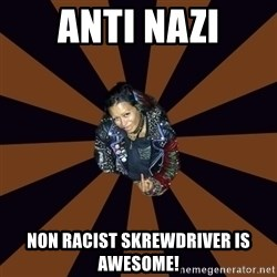 Hypocritcal Crust Punk  - Anti nazi non racist skrewdriver is awesome!