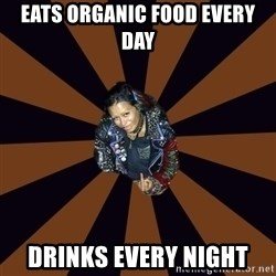 Hypocritcal Crust Punk  - Eats organic food every day drinks every night