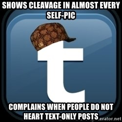 Scumblr - shows cleavage in almost every self-pic complains when people do not heart text-only posts