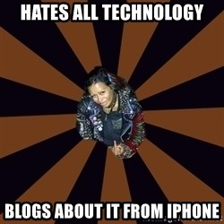 Hypocritcal Crust Punk  - Hates all technology Blogs about it from iphone
