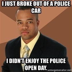 Successful Black Man - I just broke out of a police car i didn't enjoy the police open day.