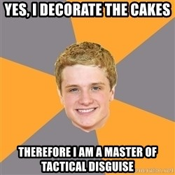 Advice Peeta - Yes, i decorate the cakes therefore i am a master of tactical disguise