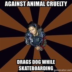 Hypocritcal Crust Punk  - Against animal cruelty drags dog while skateboarding