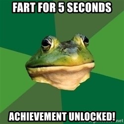 Foul Bachelor Frog - fart for 5 seconds achievement unlocked!