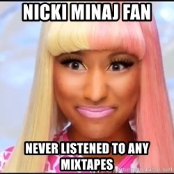 NICKI MINAJ - nicki minaj fan never listened to any mixtapes