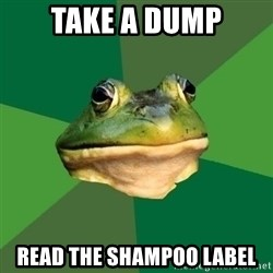 Foul Bachelor Frog - take a dump read the shampoo label