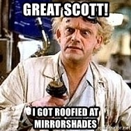 Doc Back to the future - great scott! I got roofied at mirrorshades
