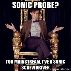 Hipster Doctor Who - Sonic probe? Too mainstream, I've a Sonic Screwdriver