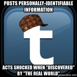 "Scumblr - posts personally-identifiable information acts shocked when ""discovered"" by ""the real world"""