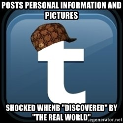 "Scumblr - posts personal information and pictures shocked whenb ""discovered"" by ""the real world"""